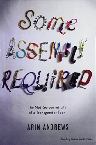 9780606378581: Some Assembly Required: The Not-So-Secret Life Of A Transgender Teen (Turtleback School & Library Binding Edition)