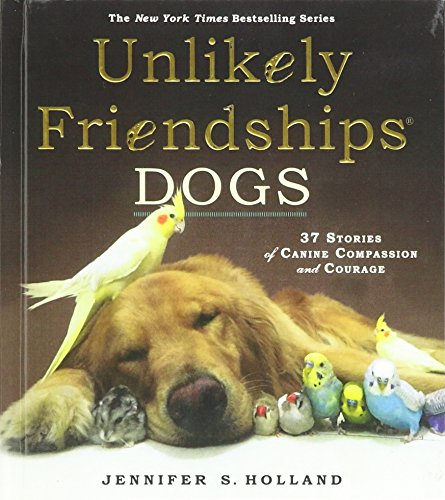 Unlikely Friendships: Dogs: 37 Stories Of Canine Compassion And Courage (Turtleback School & ...
