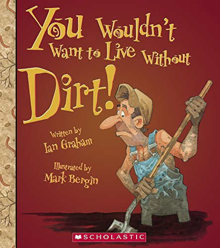 You Wouldn't Want to Live Without Dirt! (Prebound): Ian Graham