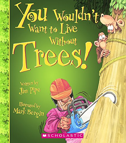 9780606387200: You Wouldn't Want To Live Without Trees! (Turtleback School & Library Binding Edition)