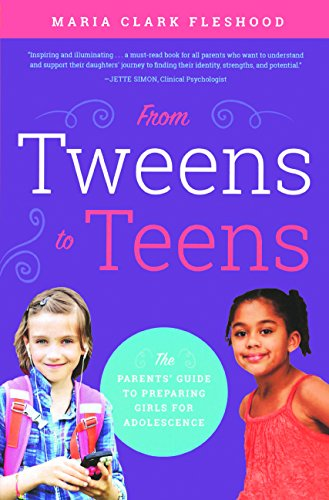 9780606389280: From Tweens To Teens: The Parents' Guide To Preparing Girls For Adolescence (Turtleback School & Library Binding Edition)