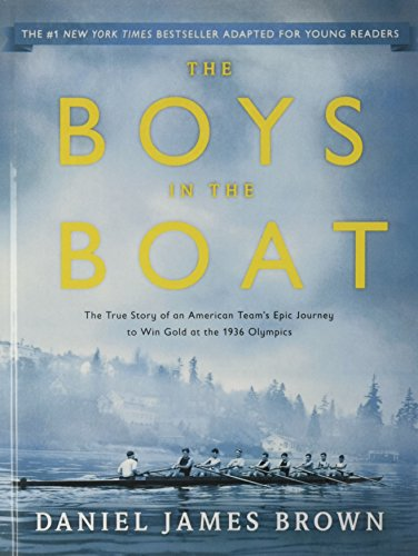 The Boys In The Boat: The True Story Of An American Team's Epic Journey To Win Gold At The 1936...