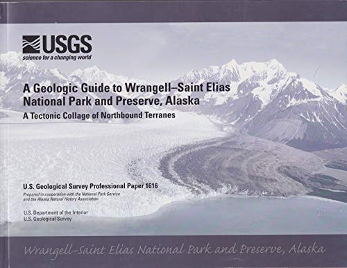 A Geological Guide to Wrangell-Saint Elias National: Winkler, Gary R.