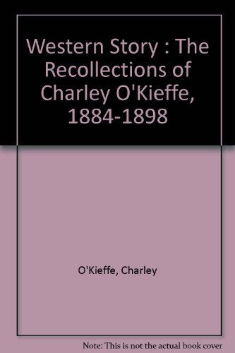 9780608013961: Western Story : The Recollections of Charley O'Kieffe, 1884-1898