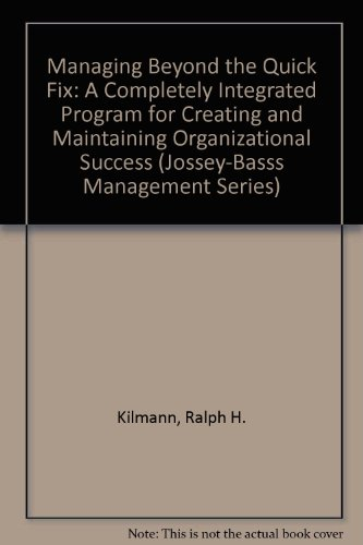 9780608215594: Managing Beyond the Quick Fix: A Completely Integrated Program for Creating and Maintaining Organizational Success (Jossey-Basss Management Series)