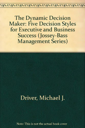 9780608216034: The Dynamic Decision Maker: Five Decision Styles for Executive and Business Success (Jossey-Bass Management Series)