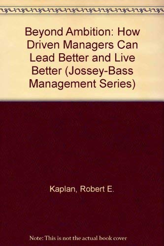 9780608268279: Beyond Ambition: How Driven Managers Can Lead Better and Live Better (Jossey-Bass Management Series)