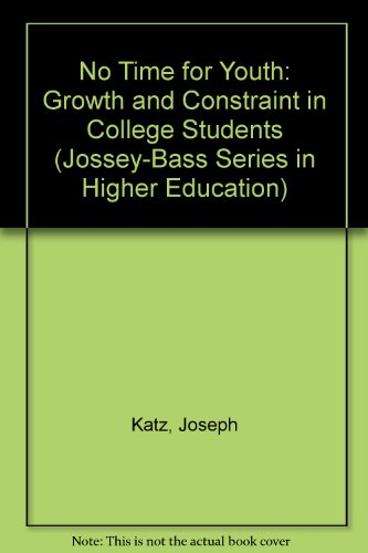 No Time for Youth: Growth and Constraint in College Students (Jossey-Bass Series in Higher Education) (0608309249) by Joseph Katz