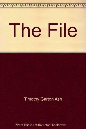 9780609000984: The File [Hardcover] by Timothy Garton Ash
