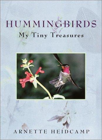 Hummingbirds: My Tiny Treasures: Heidcamp, Arnette