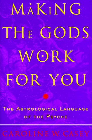 9780609600580: Making the Gods Work for You: The Astrological Language of the Psyche