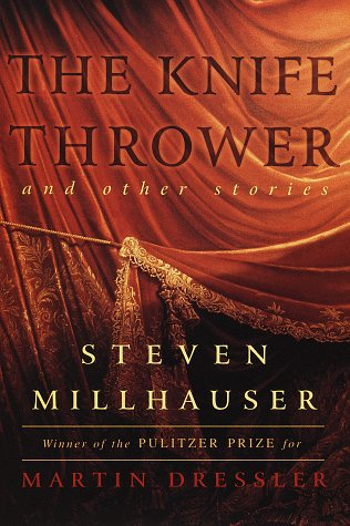 The Knife Thrower and Other Stories: Millhauser, Steven