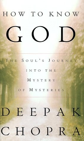 How to Know God : The Soul's Journey into the Mystery of Mysteries: Chopra, Deepak