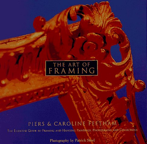 9780609600818: The Art of Framing: The Essential Guide to Framing and Hanging Paintings, Photographs, and Collectio ns