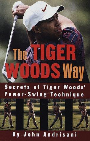 The Tiger Woods Way Secrets of Tiger: Andrisani, John