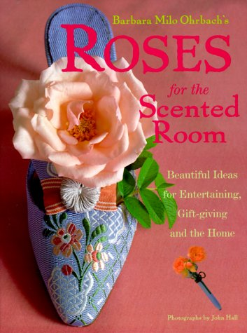 9780609601075: Roses from the Scented Room: Beautiful Ideas for Entertaining, Gift-giving and the Home