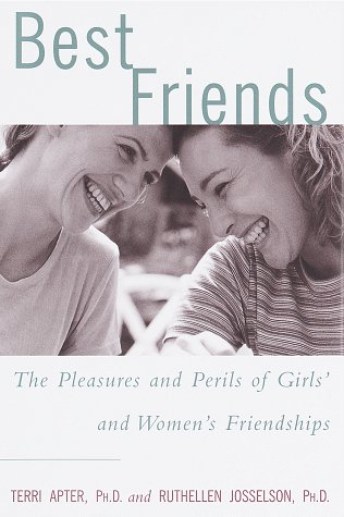 9780609601167: Best Friends: The Pleasures and Perils of Girls' and Women's Friendships