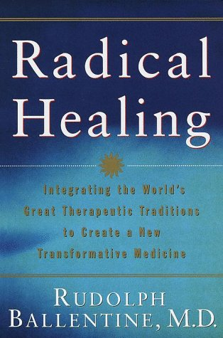 Radical Healing: Integrating The World's Great Therapeutic Traditions To Create A New Transformat...