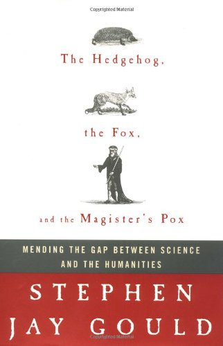 9780609601402: The Hedgehog, the Fox, and the Magister's Pox: Mending the Gap Between Science and the Humanities