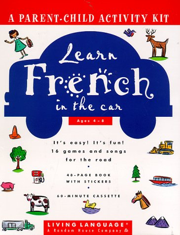 Learn French in the Car (Living Language Parent/Child Activity Kit): Marie-Clair Antoine
