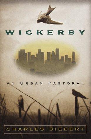 Wickerby: An Urban Pastoral: Siebert, Charles