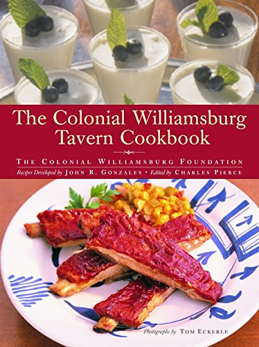 The Colonial Williamsburg Tavern Cookbook: Colonial Williamsburg Foundation;Gonzales, John R.
