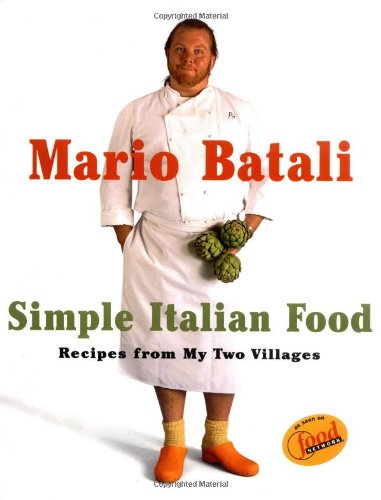 9780609603000: Mario Batali Simple Italian Food: Recipes from My Two Villages