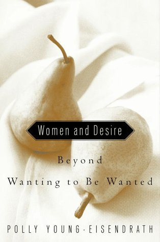 9780609603710: Women and Desire: Beyond Wanting to Be Wanted