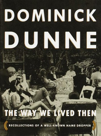 The Way We Lived Then : Recollections of a Well-Known Name Dropper: Dunne, Dominick