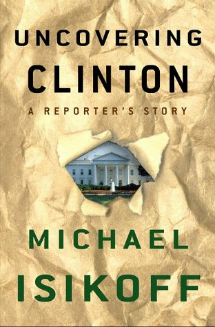 9780609603932: Uncovering Clinton: A Reporter's Story