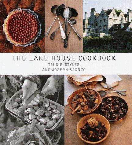 The Lake House Cookbook: Styler, Trudie; Sponzo, Joseph