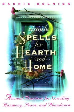 9780609604274: Simple Spells for Hearth and Home: Ancient Practices for Creating Harmony, Peace, and Abundance