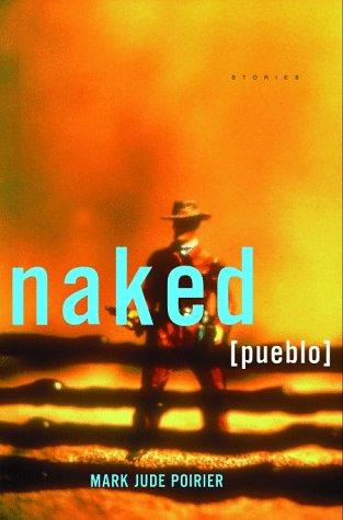 Naked Pueblo: Stories.: POIRIER, Mark Jude.