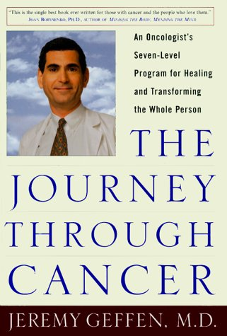 The Journey Through Cancer : An Oncologist's Seven-Level Program for Healing and Transforming the...