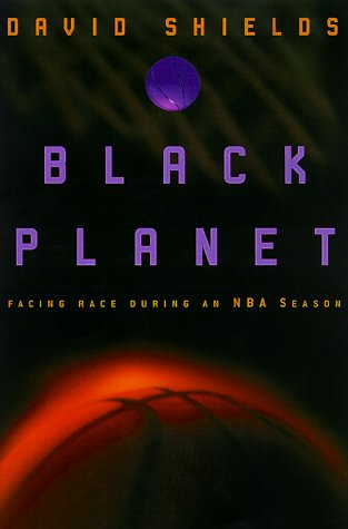 Black Planet: Facing Race During an NBA Season (Signed First Edition): David Shields
