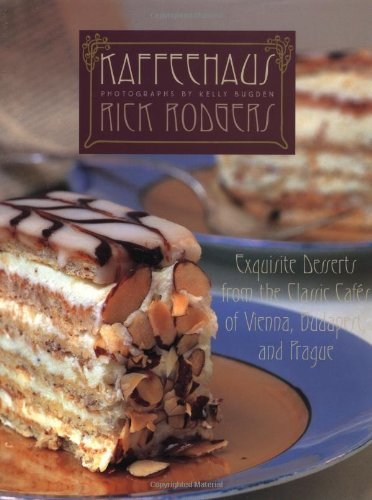 Kaffeehaus: Exquisite Desserts from the Classic Cafés: Rick Rodgers