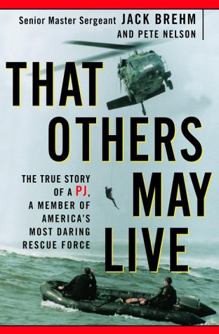 9780609605042: That Others May Live: The True Story of a Pj, a Member of America's Most Daring Rescue Force