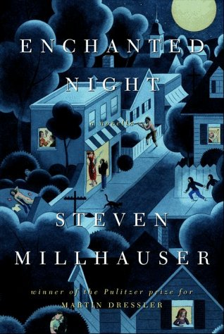 Enchanted Night : A Novella: Millhauser, Steven