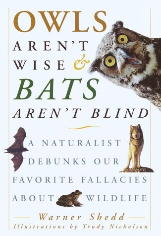 9780609605295: Owls Aren't Wise & Bats Aren't Blind: A Naturalist Debunks Our Favorite Fallacies About Wildlife