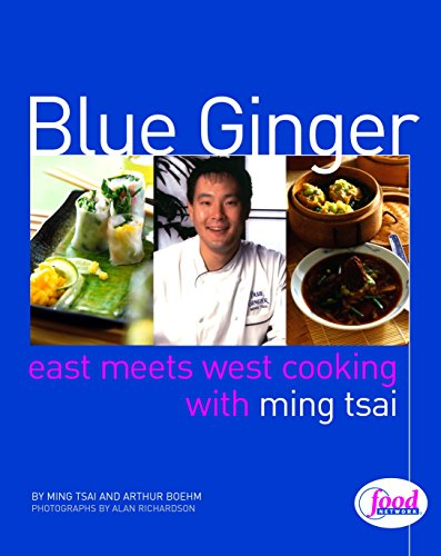 Blue Ginger : East-Meets-West Cooking with Ming Tsai
