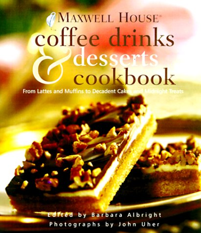 9780609605424: Maxwell House® Coffee Drinks and Desserts Cookbook: From Lattes and Muffins to Decadent Cakes and Midnight Treats