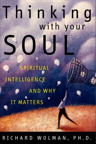 Thinking Without Your Soul: Spiritual Intelligence and Why It Matters
