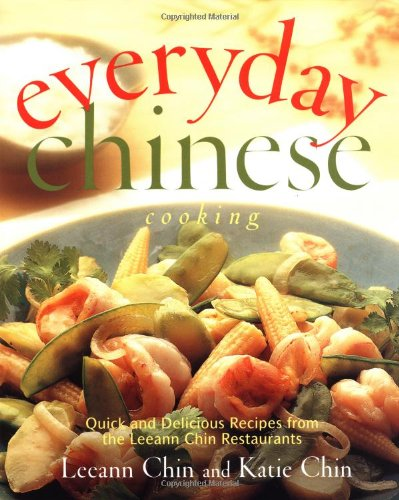 Everyday Chinese Cooking: Quick and Delicious Recipes from the Leeann Chin Restaurants (0609605860) by Leeann Chin; Katie Chin