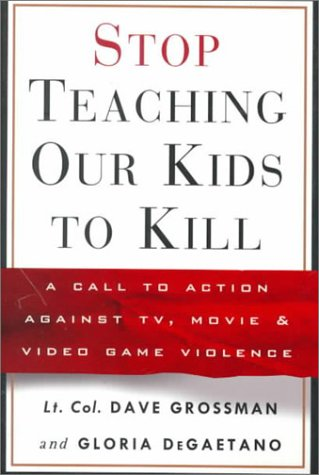 Stop Teaching Our Kids to Kill: A Call to Action Against TV, Movie and Video Game Violence (0609606131) by Grossman, Dave; Degaetano, Gloria