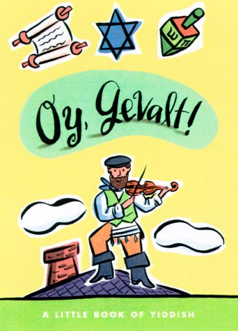 Oy, Gevalt! A Little Book of Yiddish (LL(R) Petite Books): Living Language