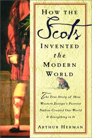 9780609606353: How the Scots Invented the Modern World: The True Story of How Western Europe's Poorest Nation Created Our World and Everything in It