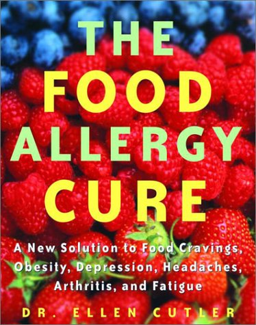 The Food Allergy Cure: A New Solution to Food Cravings, Obesity, Depression, Headaches, Arthritis, ...
