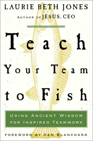 9780609606797: Teach Your Team to Fish: Using Ancient Wisdom for Inspired Teamwork