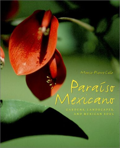 Paraiso Mexicano: Gardens, Landscapes, and Mexican Soul (0609606867) by Colle, Marie-Pierre