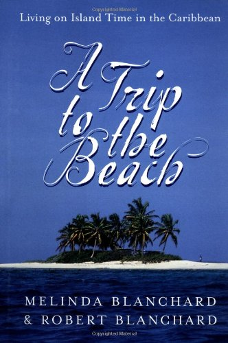 9780609606940: A Trip to the Beach: Living on Island Time in the Caribbean